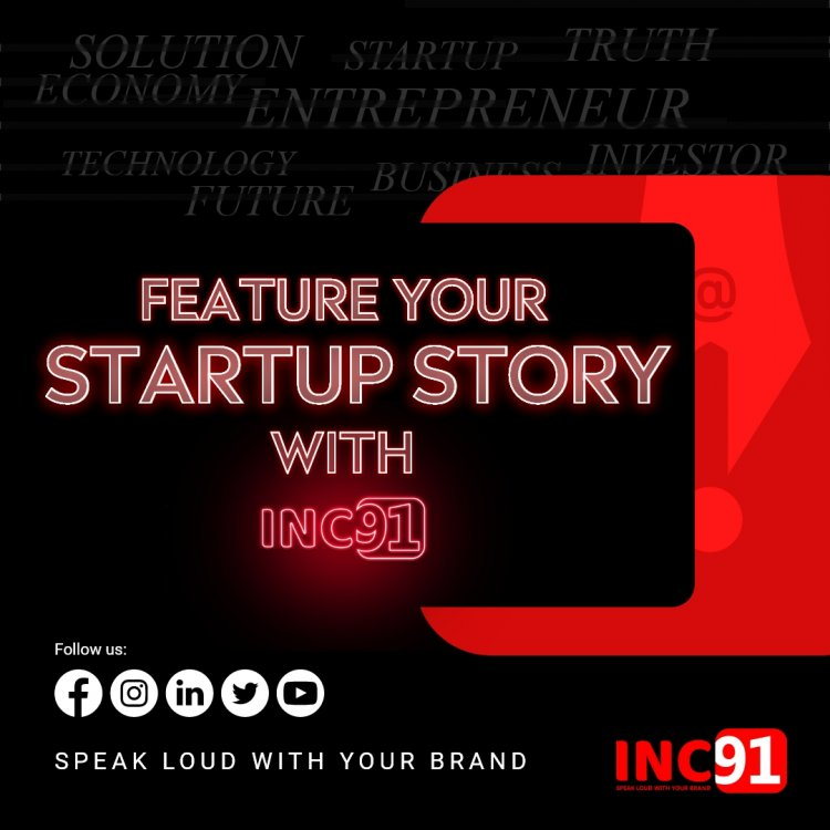 INC91 | Feature your Startup Story with INC91 | Advantage for Featuring with INC91