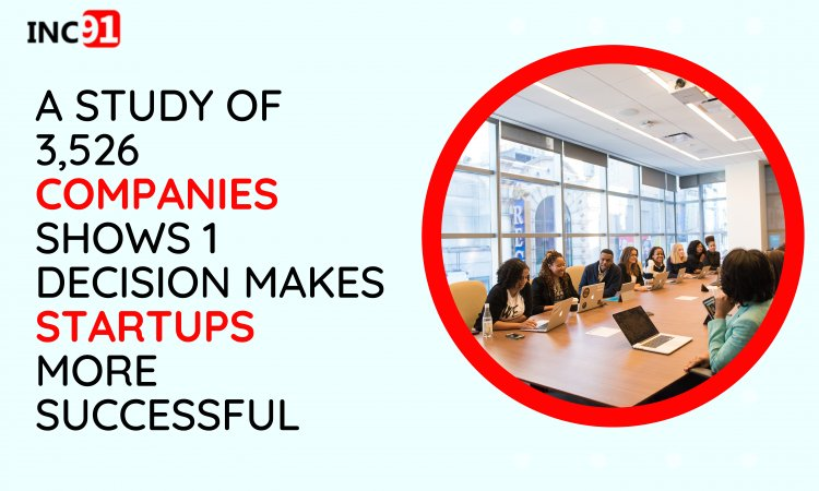 A Study of 3,526 Companies Shows 1 Decision Makes Startups More Successful