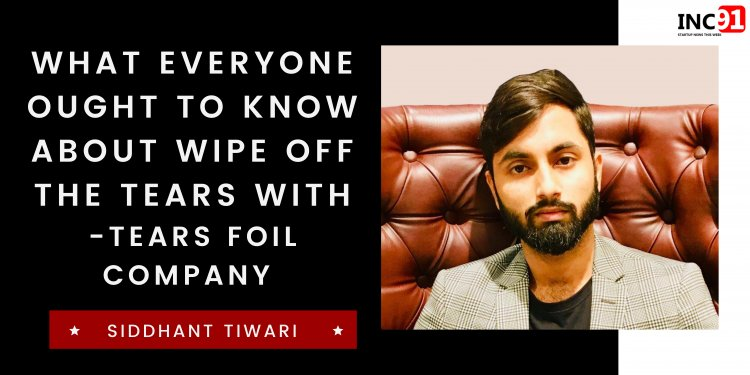 What Everyone Ought To Know About wipe off the Tears with Tears foil company